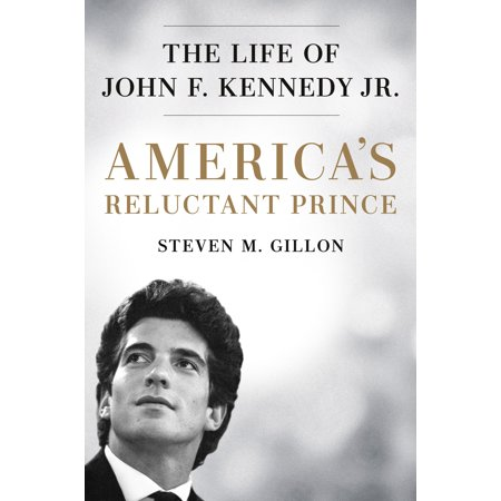 America's Reluctant Prince : The Life of John F. Kennedy