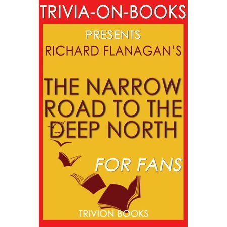 The Narrow Road to the Deep North by Richard Flanagan (Trivia-On-Books) -