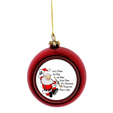 Let's Sing and Dance and Make Good Cheer Quote.. Santa Klaus Dancing - Bauble Christmas Ornaments Red Bauble Tree Xmas Balls Good Cheer Ornament