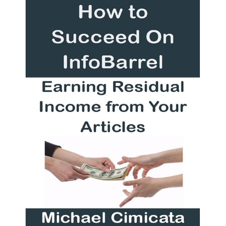 How to Succeed On InfoBarrel: Earning Residual Income from Your Articles -