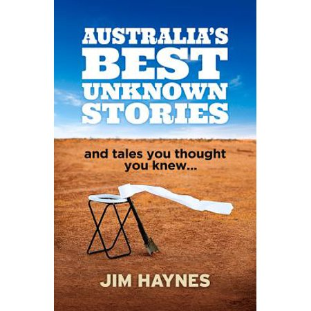 Australia's Best Unknown Stories : And Tales You Thought You Knew. .