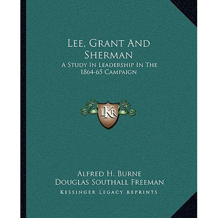 Lee, Grant and Sherman : A Study in Leadership in the 1864-65