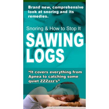 Sawing Logs - Snoring Causes & Remedies - eBook