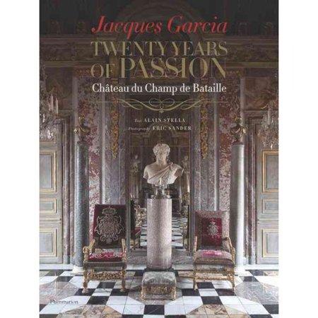 Jacques Garcia  Twenty Years Of Passion  Chateau Du Champ De Bataille