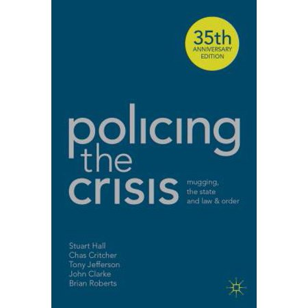 Policing the Crisis : Mugging, the State and Law and