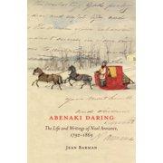 Abenaki Daring : The Life and Writings of Noel Annance, 1792-1869