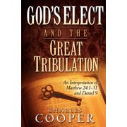 God's Elect and the Great Tribulation : An Interpretation of Matthew 24:1-31 and Daniel 9