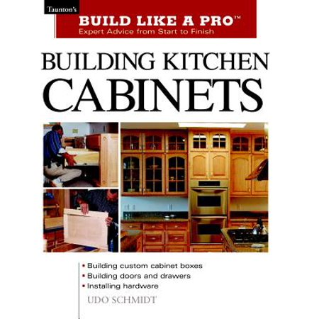 Building Cabinets - Building Kitchen Cabinets : Taunton's Blp: Expert Advice from Start to Finish