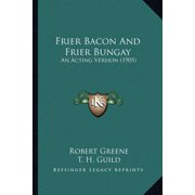 Frier Bacon and Frier Bungay : An Acting Version (1905)