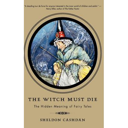 The Witch Must Die : The Hidden Meaning of Fairy Tales