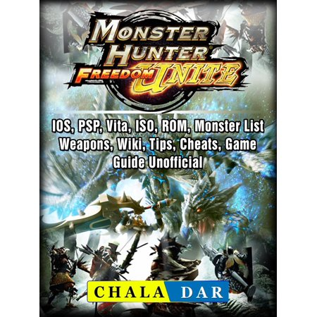 Monster Hunter Freedom Unite, IOS, PSP, Vita, ISO, ROM, Monster List,  Weapons, Wiki, Tips, Cheats, Game Guide Unofficial - eBook