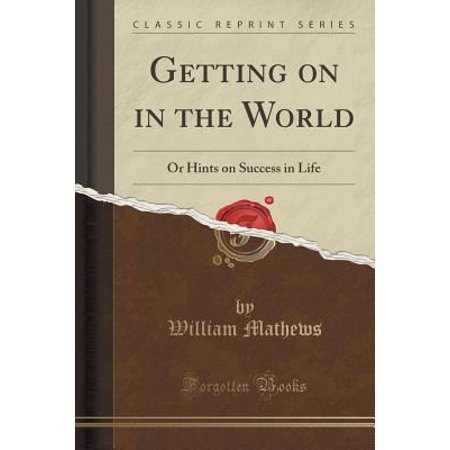 Getting On In The World  Or Hints On Success In Life  Classic Reprint