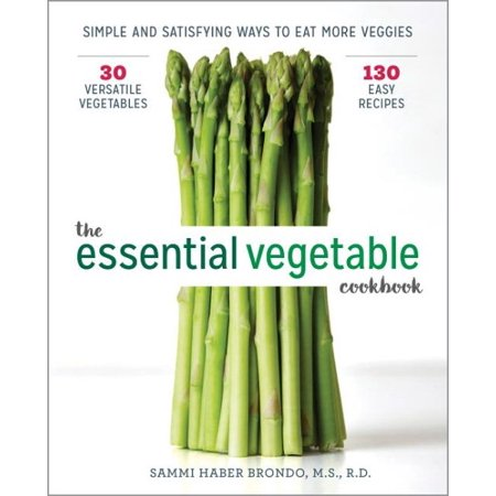 The Essential Vegetable Cookbook : Simple and Satisfying Ways to Eat More