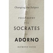 Changing the Subject : Philosophy from Socrates to Adorno