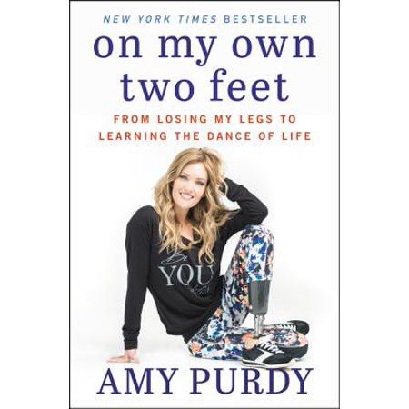 On My Own Two Feet : From Losing My Legs to Learning the Dance of (Best Way To Learn To Dance)