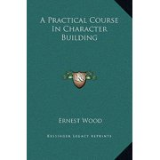 A Practical Course in Character Building