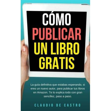 Como Publicar Un Libro Gratis  La Guia Definitiva Para Publicar Tu Libro En Amazon