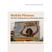 Mobile Phones : The New Talking Drums of Everyday Africa