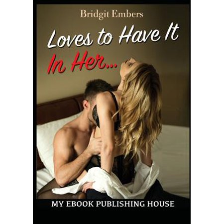 Loves to Have It in Her... : Erotic Sex Stories That Will Satisfy Your (Best New Erotic Novels)