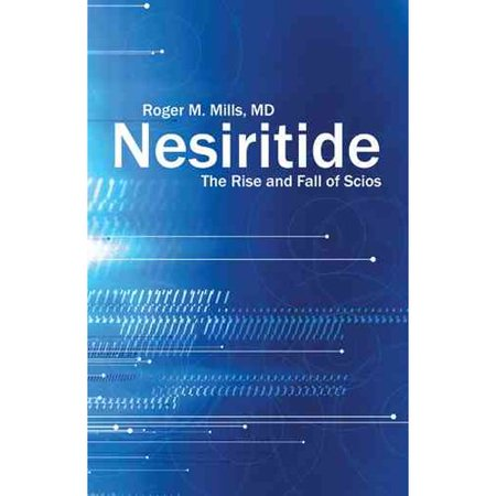 Nesiritide  The Rise And Fall Of Scios