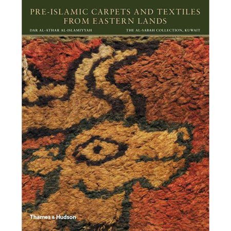 Pre-Islamic Carpets and Textiles from Eastern Lands: Dar Al-athar Al-islamiyyah / the Al-sabah Collection, Kuwait
