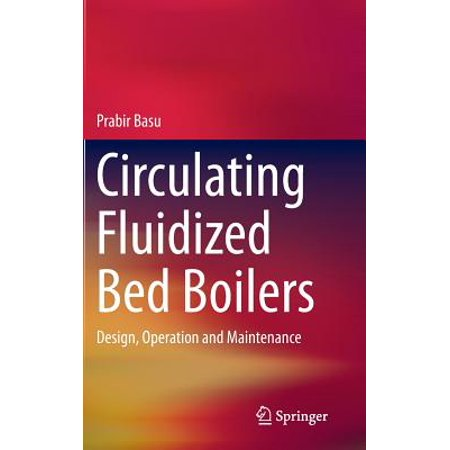 Circulating Fluidized Bed Boilers : Design, Operation and Maintenance