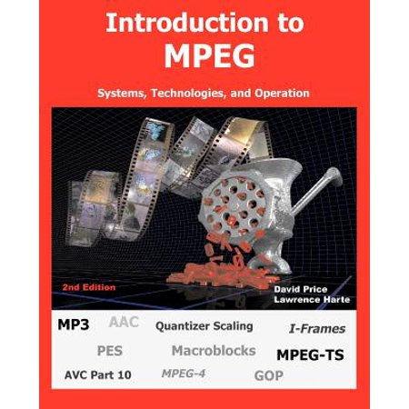 Introduction to MPEG, Systems, Technologies, and Operation