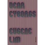 Dear Cyborgs : A Novel