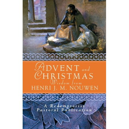 Advent and Christmas Wisdom from Henri J. M. Nouwen : Daily Scripture and Prayers Together with Nouwen's Own Words