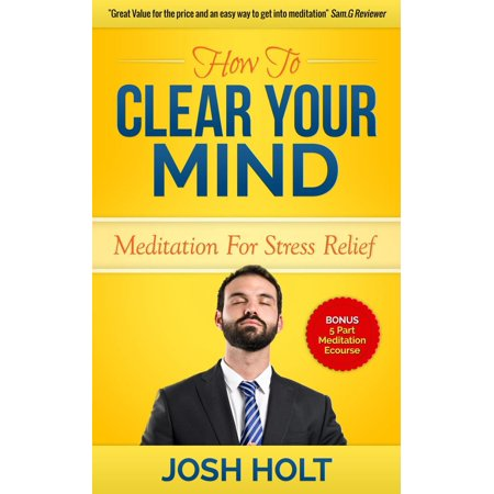 How to clear your mind : Meditation For Stress Relief - eBook ()