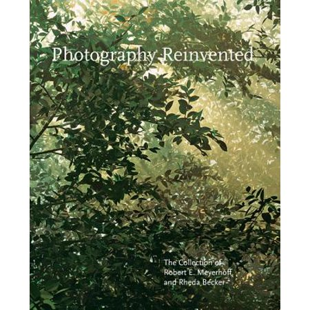 Photography Reinvented : The Collection of Robert E. Meyerhoff and Rheda Becker ()