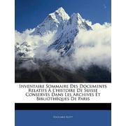 Inventaire Sommaire Des Documents Relatifs A L'Histoire de Suisse Conserves Dans Les Archives Et Bibliotheques de Paris