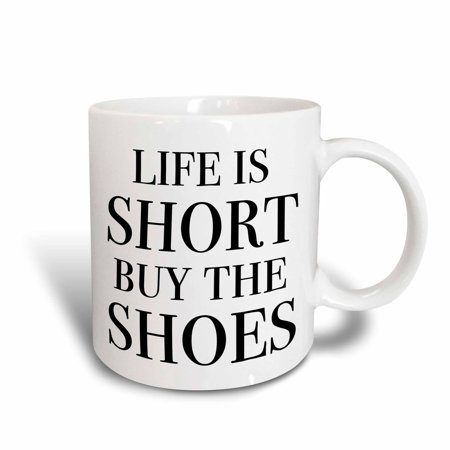(3dRose Life Is Short Buy The Shoes, Black - Ceramic Mug, 11-ounce)