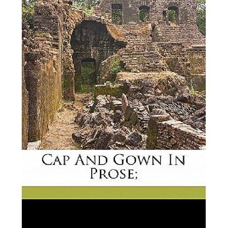 Cap and Gown in Prose; - Cap And Gowns For Sale