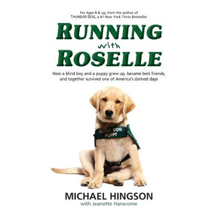 Running with Roselle : How a Blind Boy and a Puppy Grew Up, Became Best Friends, and Together Survived One of America's Darkest