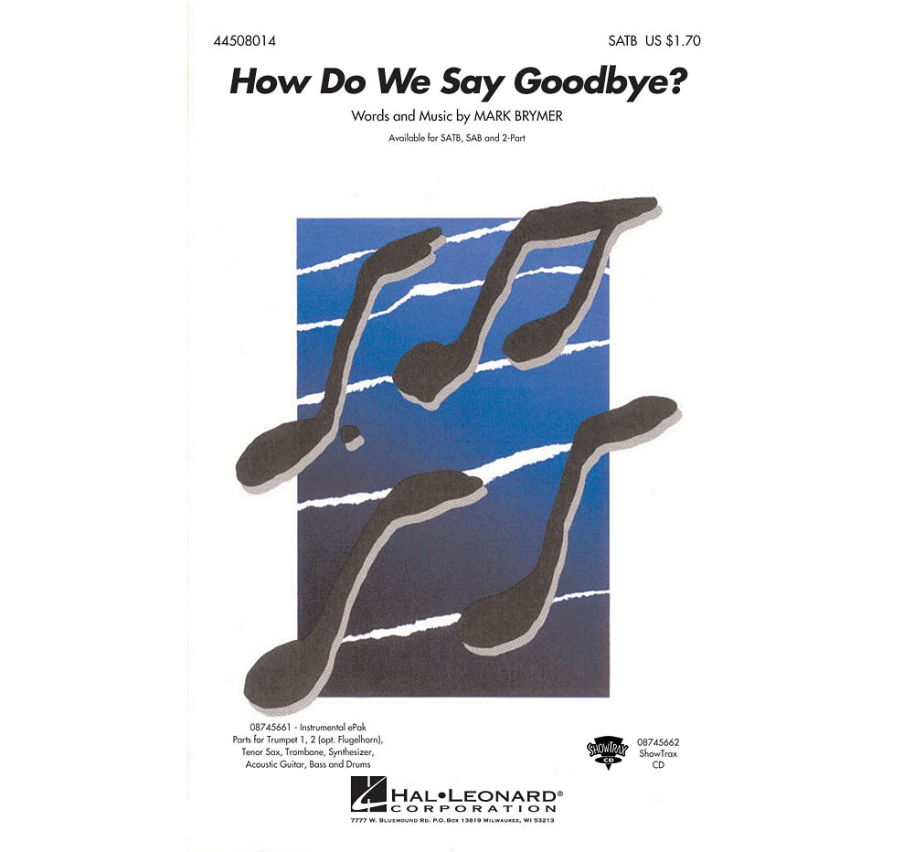 Hal Leonard How Do We Say Goodbye? SATB composed by Mark Brymer by