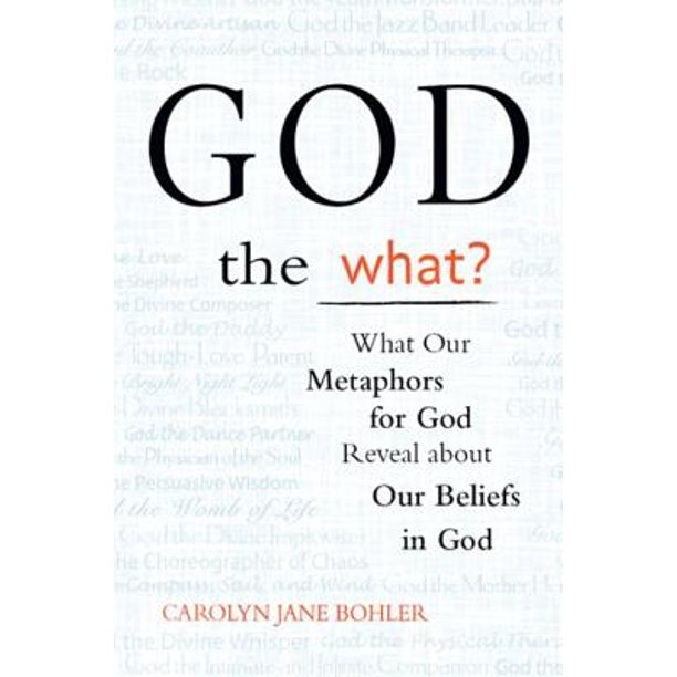God the What?: What Our Metaphors for God Reveal About Our Beliefs in God - eBook