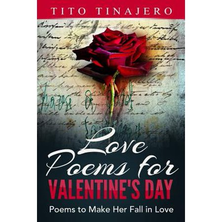 Love Poems for Valentine's Day : Poems to Make Her Fall in