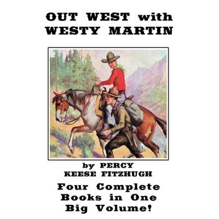 Out West with Westy Martin : Four Complete Adventure Books for Boys in One Big Volume