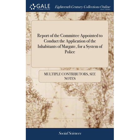 Report of the Committee Appointed to Conduct the Application of the Inhabitants of Margate, for a System of Police (Hardcover)