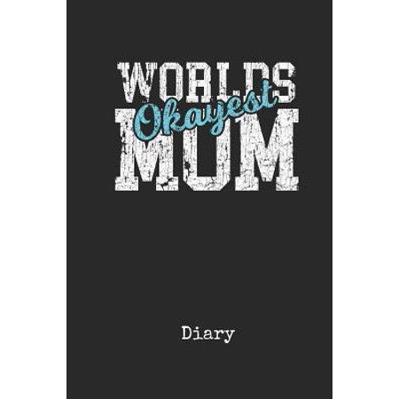 Diary : Worlds Okayest Mother In Law Personal Writing Journal Happy Mothers Day Cover for your Best Mam Ever Daily Diaries for Journalists & Writers Note Taking Write about your Life &