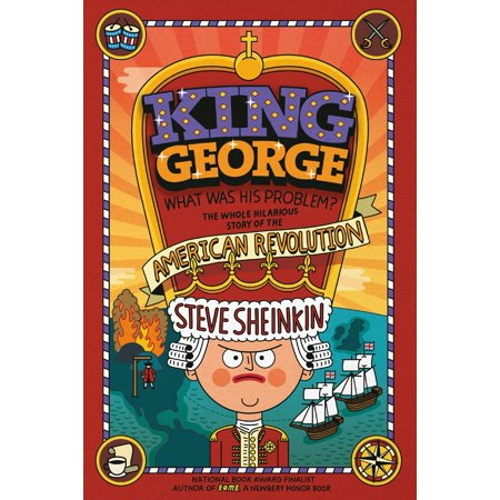 King George: What Was His Problem? : Everything Your Schoolbooks Didn't Tell You About the American (5 Important Facts About The American Revolution)