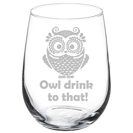 Wine Glass Goblet Funny Owl Drink To That (17 oz Stemless) 3 Oz Wine Goblet