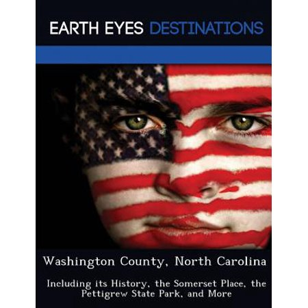 Washington County, North Carolina : Including Its History, the Somerset Place, the Pettigrew State Park, and (North Bend Washington Map)