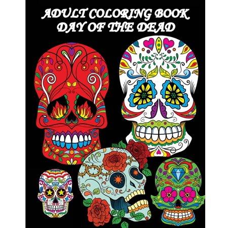 Adult Coloring Book Day of the Dead: Dia de Los Muertos: Sugar Skulls  Coloring Pages (Paperback)