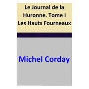 Le Journal de la Huronne. Tome I Les Hauts Fourneaux - eBook