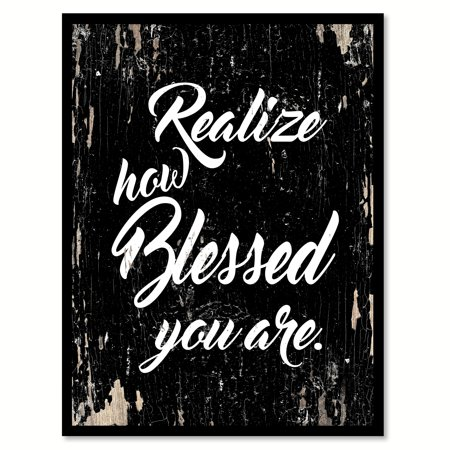 """Realize how blessed you are Motivation Quote Saying Black Canvas Print with Picture Frame Home Decor Wall Art Gift Ideas 7"""" x 9"""""""