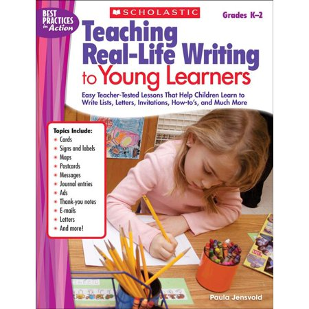 Teaching Real-Life Writing to Young Learners : Easy Teacher-Tested Lessons That Help Children Learn to Write Lists, Letters, Invitations, How-to's, and Much