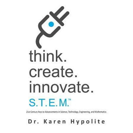 Think. Create. Innovate. S.T.E.M. : 21st Century Keys to