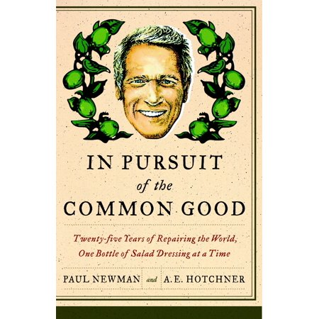 In Pursuit of the Common Good : Twenty-Five Years of Improving the World, One Bottle of Salad Dressing at a - Good Dressing Up Ideas
